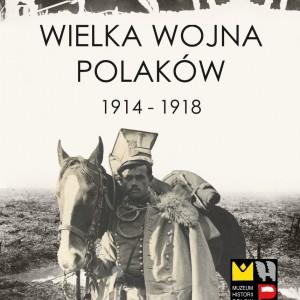 """Wystawa """"Wielka Wojna Polaków 1914 – 1918"""""""